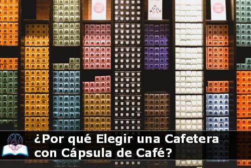 ¿Por qué elegir una Cafetera con cápsula de café?