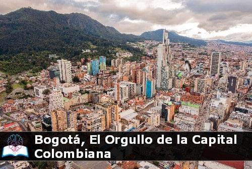 Bogotá El Orgullo de la Capital Colombiana