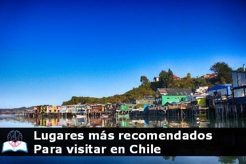 Cinco lugares más recomendados para visitar cuando viajes a Chile